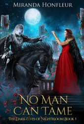 No Man Can Tame (The Dark-Elves of Nightbloom, #1) Book