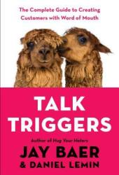 Talk Triggers: The Complete Guide to Creating Customers with Word of Mouth Book