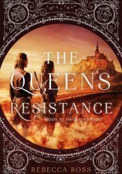 The Queen's Resistance (The Queen's Rising, #2) Book by Rebecca   Ross