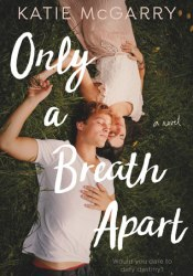 Only a Breath Apart Book by Katie McGarry