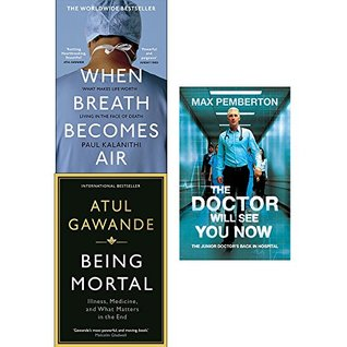When breath becomes air, being mortal and the doctor will see you now 3 books collection set