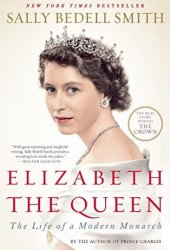 Elizabeth the Queen: The Life of a Modern Monarch