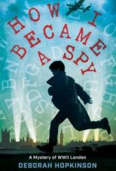 How I Became a Spy: A Mystery of WWII London Book