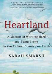 Heartland: A Memoir of Working Hard and Being Broke in the Richest Country on Earth Book by Sarah Smarsh