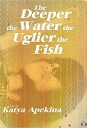 The Deeper the Water the Uglier the Fish Book