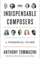 The Indispensable Composers: A Personal Guide Book