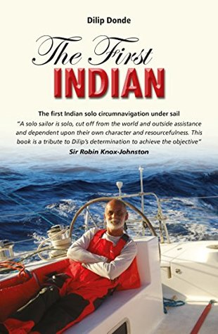 The First Indian: The First Indian Solo Circumnavigation Under Sail