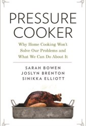 Pressure Cooker: Why Home Cooking Won't Solve Our Problems and What We Can Do about It Book