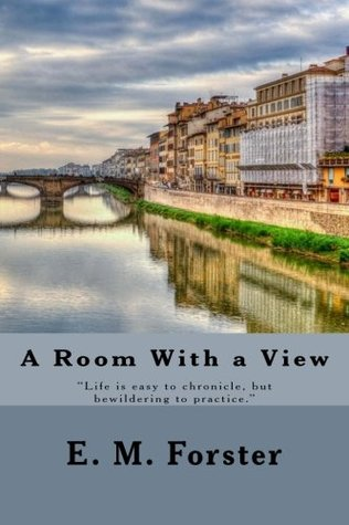 """A Room With a View: """"Life is easy to chronicle, but bewildering to practice."""""""