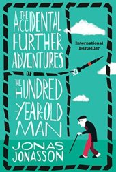 The Accidental Further Adventures of the Hundred-Year-Old Man (The Hundred-Year-Old Man, #2) Book