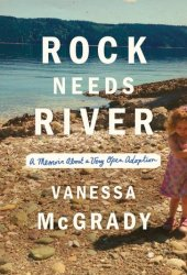Rock Needs River: A Memoir About a Very Open Adoption Book