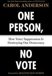 One Person, No Vote: How Voter Suppression Is Destroying Our Democracy Book