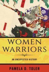 Women Warriors: An Unexpected History Book