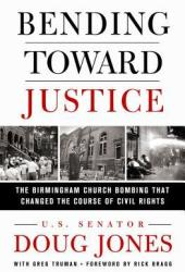Bending Toward Justice: The Birmingham Church Bombing That Changed the Course of Civil Rights Book