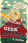 A Magical Tale With Geek Appeal by A. Phillips