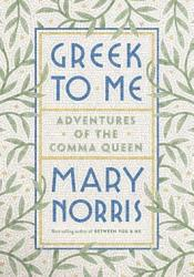 Greek to Me: Adventures of the Comma Queen Book by Mary Norris