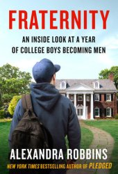 Fraternity: An Inside Look at a Year of College Boys Becoming Men Book