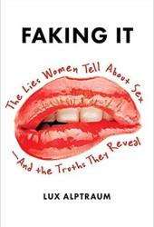Faking It: The Lies Women Tell about Sex--And the Truths They Reveal Book