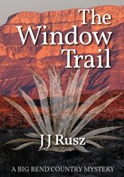 The Window Trail (A Big Bend Country Mystery #1) Book by J.J. Rusz