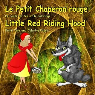 Le Petit Chaperon rouge. Le conte de fée et le coloriage. Little Red Riding Hood. Fairy Tale and Coloring Pages: Édition bilingue (français-anglais). Bilingual Book for Kids in French and English
