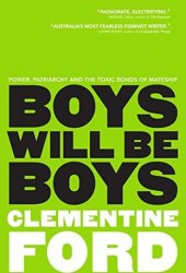 Boys Will Be Boys: An exploration of power, patriarchy and the toxic bonds of mateship Book