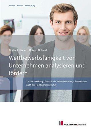 """Wettbewerbsfähigkeit von Unternehmen analysieren und fördern: Zur Vorbereitung """"Geprüfte/r kaufmännische/r Fachwirt/in nach der Handwerksordnung"""""""