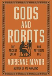 Gods and Robots: Myths, Machines, and Ancient Dreams of Technology Book