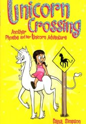 Unicorn Crossing (Phoebe and Her Unicorn, #5) Book by Dana Simpson