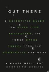 Out There: A Scientific Guide to Alien Life, Antimatter, and Human Space Travel Book