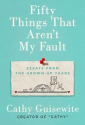 Fifty Things That Aren't My Fault: Essays from the Grown-Up Years Book