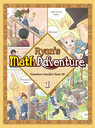 Ryan's Math Adventure 1: Numbers Smaller than 20. Enjoy & Practice Numbers and Math Foundation by Providing Your Children with Fun, Educational, and Playful Fantasy Cartoon. For Ages 6-10.