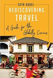 Rediscovering Travel: A Guide for the Globally Curious Book
