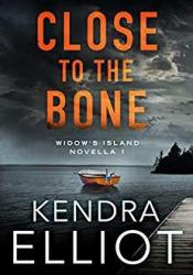 Close to the Bone (Widow's Island, #1) Book by Kendra Elliot