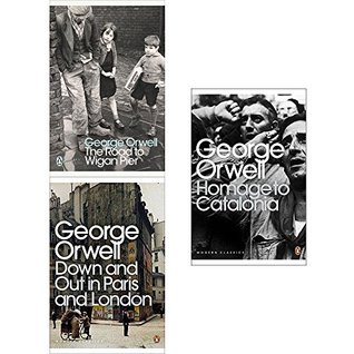 Road to wigan pier, down and out in paris and london and homage to catalonia 3 books collection set