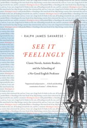 See It Feelingly: Classic Novels, Autistic Readers, and the Schooling of a No-Good English Professor Book