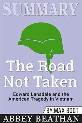 Summary: The Road Not Taken: Edward Lansdale and the American Tragedy in Vietnam