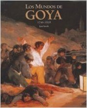 Los mundos de Goya / The worlds of Goya: 1746-1828