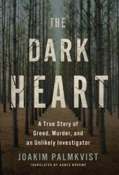 The Dark Heart: A True Story of Greed, Murder, and an Unlikely Investigator Book