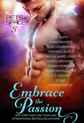 Embrace the Passion (Pets in Space Anthologies, #3) Book