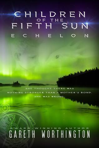 Children of the Fifth Sun: Echelon