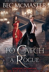 To Catch A Rogue (London Steampunk: The Blue Blood Conspiracy #4) Book