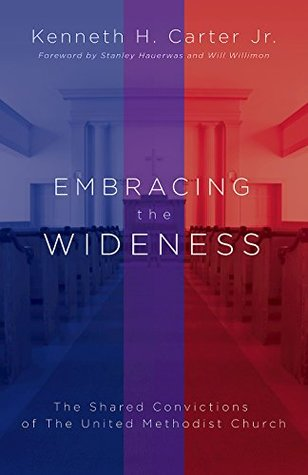Embracing the Wideness: The Shared Convictions of The United Methodist Church