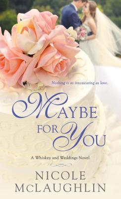 Maybe for You (Whiskey and Weddings, #3)