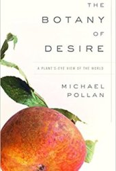 The Botany of Desire: A Plant's-Eye View of the World Book