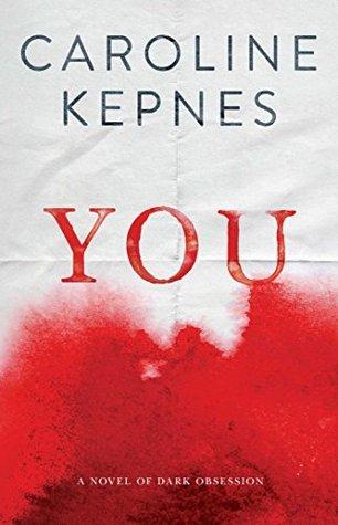 You: A Novel of Dark Obsession