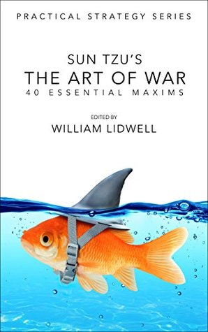 Sun Tzu's The Art of War: 40 Essential Maxims (Practical Strategy Series Book 1)