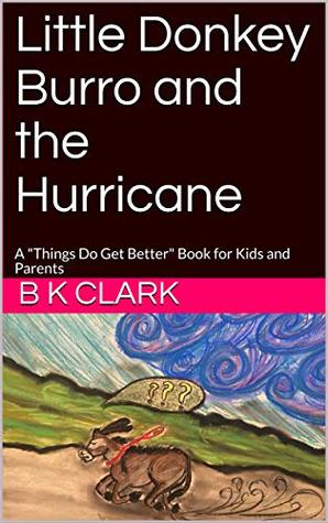 "Little Donkey Burro and the Hurricane: A ""Things Do Get Better"" Book for Kids and Parents (Things Do Get Better Books 1)"