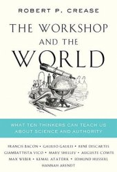 The Workshop and the World: What Ten Thinkers Can Teach Us About Science and Authority Book