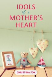 Idols of a Mother's Heart Book