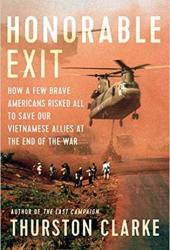 Honorable Exit: How a Few Brave Americans Risked All to Save Our Vietnamese Allies at the End of the War Book
